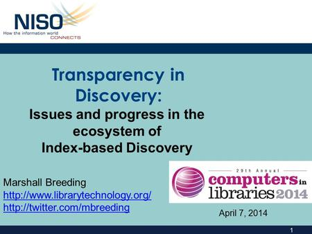 1 Transparency in Discovery: Marshall Breeding   April 7, 2014 Issues and progress in the.