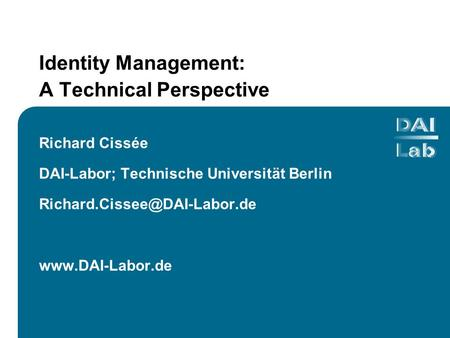 Identity Management: A Technical Perspective Richard Cissée DAI-Labor; Technische Universität Berlin
