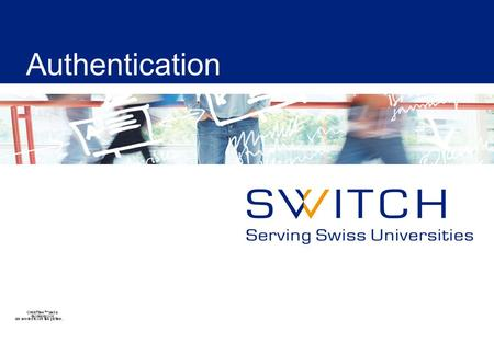Authentication. 2 © 2010 SWITCH Terms: Authentication Mechanism A concrete mechanism used to authenticate a user. Shibboleth 2 currently supports REMOTE_USER,
