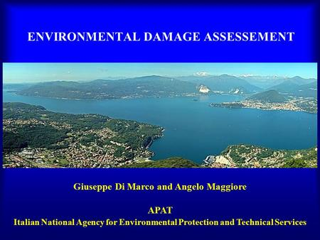 ENVIRONMENTAL DAMAGE ASSESSEMENT Giuseppe Di Marco and Angelo Maggiore APAT Italian National Agency for Environmental Protection and Technical Services.