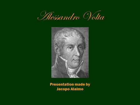 Alessandro Volta Presentation made by Jacopo Alaimo.