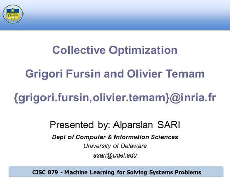 CISC 879 - Machine Learning for Solving Systems Problems Presented by: Alparslan SARI Dept of Computer & Information Sciences University of Delaware