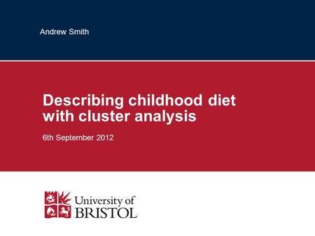 Andrew Smith Describing childhood diet with cluster analysis 6th September 2012.