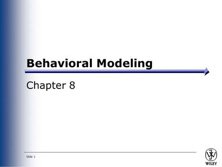 Slide 1 Behavioral Modeling Chapter 8. Slide 2 Key Ideas Behavioral models describe the internal dynamic aspects of an information system that supports.