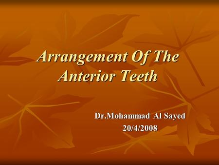 Arrangement Of The Anterior Teeth Dr.Mohammad Al Sayed 20/4/2008.