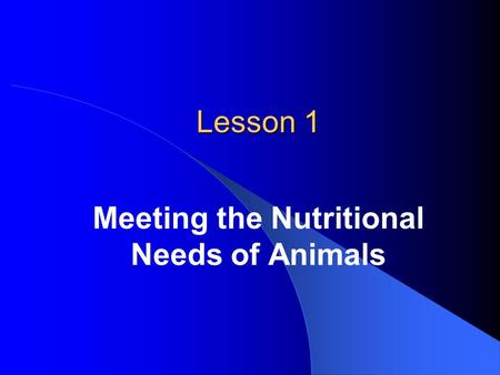 Lesson 1 Meeting the Nutritional Needs of Animals.