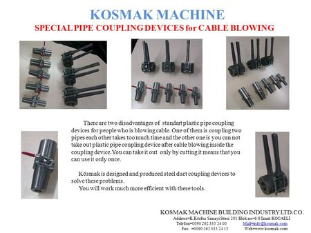 KOSMAK MACHINE SPECIAL PIPE COUPLING DEVICES for CABLE BLOWING There are two disadvantages of standart plastic pipe coupling devices for people who is.
