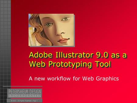 © 2000 – All Rights Reserved - Page 1 Adobe Illustrator 9.0 as a Web Prototyping Tool A new workflow for Web Graphics.