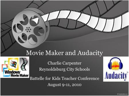 Movie Maker and Audacity Charlie Carpenter Reynoldsburg City Schools Battelle for Kids Teacher Conference August 9-11, 2010.