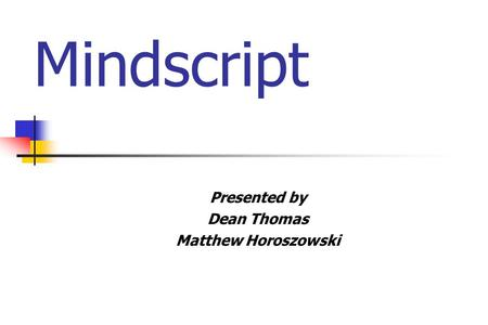 Mindscript Presented by Dean Thomas Matthew Horoszowski.