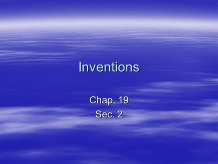 Inventions Chap. 19 Sec. 2. Changed in Communication  Due to the vast distance people could now travel a need to stay connected developed.  The Telegraph-