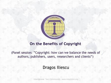 "On the Benefits of Copyright (Panel session: ""Copyright: how can we balance the needs of authors, publishers, users, researchers and clients"") Dragos Iliescu."