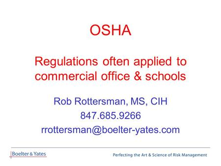 OSHA Regulations often applied to commercial office & schools Rob Rottersman, MS, CIH 847.685.9266