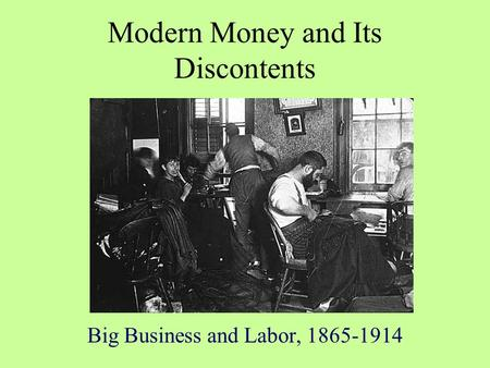Modern Money and Its Discontents Big Business and Labor, 1865-1914.