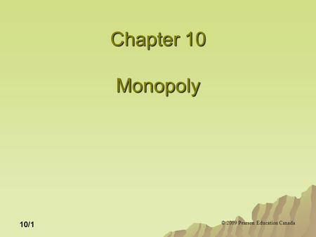 © 2009 Pearson Education Canada 10/1 Chapter 10 Monopoly.