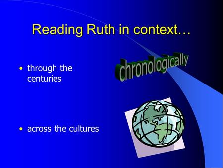 Reading Ruth in context… through the centuries across the cultures.