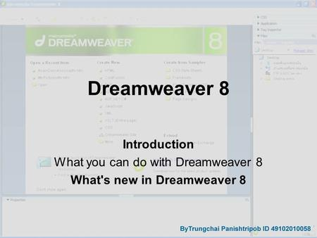 Dreamweaver 8 Introduction What you can do with Dreamweaver 8 What's new in Dreamweaver 8.
