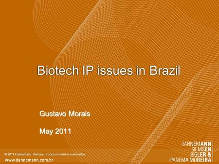 © 2011 Dannemann Siemsen. Todos os direitos reservados. Biotech IP issues in Brazil Gustavo Morais May 2011 Gustavo Morais May 2011.