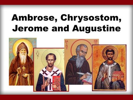 Ambrose, Chrysostom, Jerome and Augustine. Introduction The fourth century of the history of the Christian church is a very important time because there.