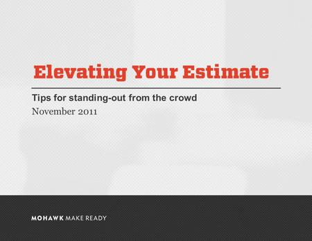 November 2011 | Elevating Your Estimate Tips for standing-out from the crowd November 2011 0.