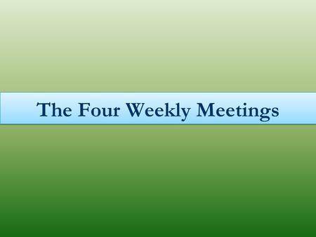 The Four Weekly Meetings. First meeting: Instruction to the Visitors on How to Make the First Visit Agree on the day and hour of the visit with the head.