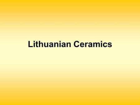 Lithuanian Ceramics. The ancient ceramic ware found in the territory of Lithuania is of Neolithic times (4- 3th cent. BC.)
