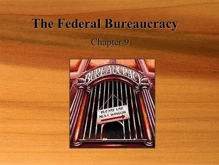 The Federal Bureaucracy Chapter 9. The Bureaucrats Myths:  Americans dislike bureaucrats.  Bureaucracies are growing bigger each year.  Most federal.