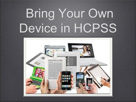 Bring Your Own Device in HCPSS. What is BYOD? BYOD stands for Bring Your Own Device Students and staff are welcome to bring their personal devices such.