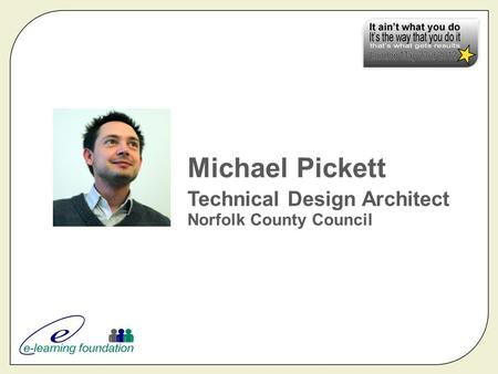 Michael Pickett Technical Design Architect Norfolk County Council.