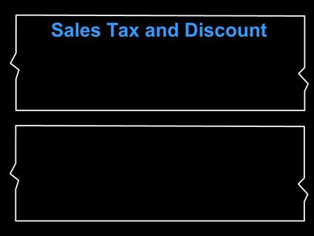 Sales Tax and Discount. Sales tax is an additional amount of money charged on items that people buy. The total cost of an item is the regular price plus.