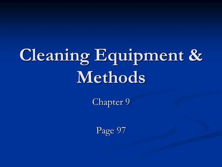 Cleaning Equipment & Methods Chapter 9 Page 97. Basic Cleaning Tools Scrapper Hand Wire Brush Power Brushes Solvent Brush Sand Paper Remove heavy dirt.