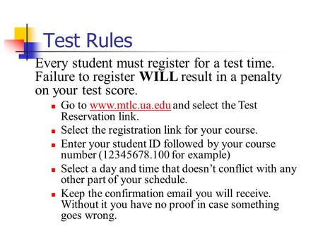 Test Rules Every student must register for a test time. Failure to register WILL result in a penalty on your test score. Go to www.mtlc.ua.edu and select.
