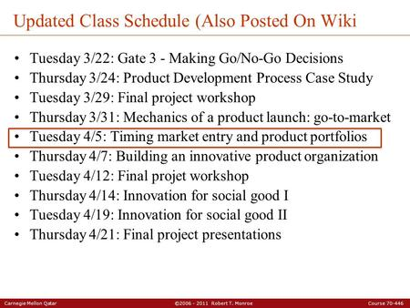 Carnegie Mellon Qatar ©2006 - 2011 Robert T. Monroe Course 70-446 Updated Class Schedule (Also Posted On Wiki Tuesday 3/22: Gate 3 - Making Go/No-Go Decisions.