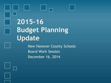 2015-16 Budget Planning Update New Hanover County Schools Board Work Session December 16, 2014.