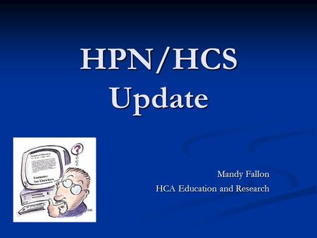 HPN/HCS Update Mandy Fallon HCA Education and Research.