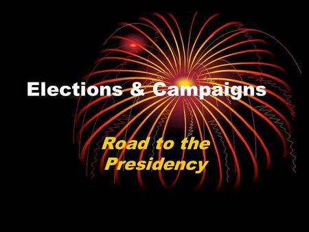 Elections & Campaigns Road to the Presidency. Campaigns can be very simple or very complex.