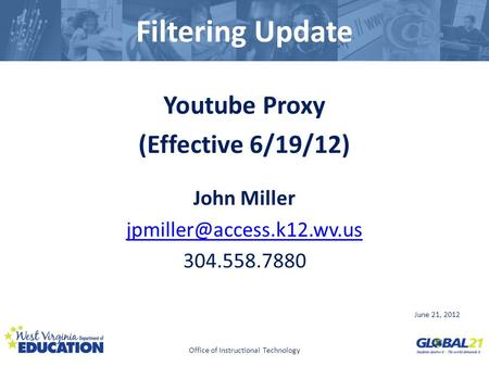 Click to edit Master title style Filtering Update Youtube Proxy (Effective 6/19/12) John Miller 304.558.7880 June 21, 2012 Office.