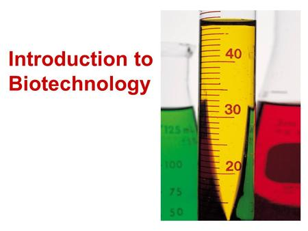 Introduction to Biotechnology. What is Biotechnology? Biotechnology is the manipulation of living organisms and organic material to serve human needs.