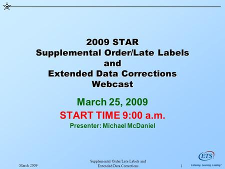 March 2009 Supplemental Order/Late Labels and Extended Data Corrections 1 2009 STAR Supplemental Order/Late Labels and Extended Data Corrections Webcast.