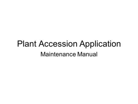 Plant Accession Application Maintenance Manual. Accession Application Website Environment Overview WinHost.com ASP Pages VBScript Procs Constants Style.