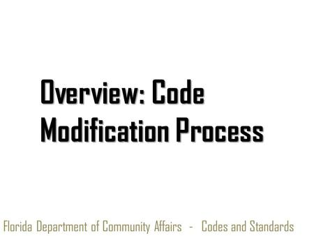 Florida Department of Community Affairs - Codes and Standards Overview: Code Modification Process.