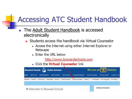The Adult Student Handbook is accessed electronically Students access the handbook via Virtual Counselor Access the Internet using either Internet Explorer.