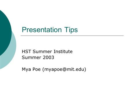 Presentation Tips HST Summer Institute Summer 2003 Mya Poe