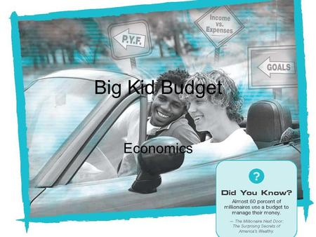 NEFE High School Financial Planning Program Unit Two – Budgeting: Making the Most of Your Money Big Kid Budget Economics.