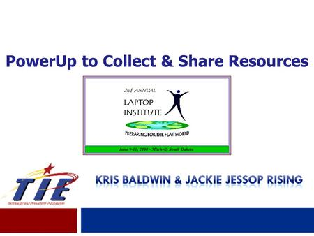 Presented by Julie Mathiesen, TIE Deputy Director PowerUp to Collect & Share Resources.