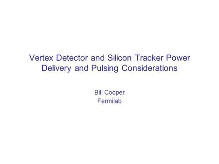 Vertex Detector and Silicon Tracker Power Delivery and Pulsing Considerations Bill Cooper Fermilab (Layer 5) (Layer 1) VXD.