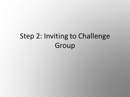 Step 2: Inviting to Challenge Group. DON'T! Before getting into the training, it's important that you DON'T just randomly send someone a message asking.