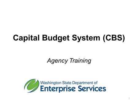 Capital Budget System (CBS) Agency Training 1. Introductions… Name Name Agency Agency Capital Budget System Role Capital Budget System Role Goals for.