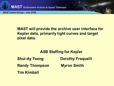 MAST Users Group – July 2009 MAST will provide the archive user interface for Kepler data, primarily light curves and target pixel data. ASB Staffing for.