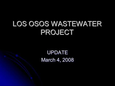 LOS OSOS WASTEWATER PROJECT UPDATE March 4, 2008.